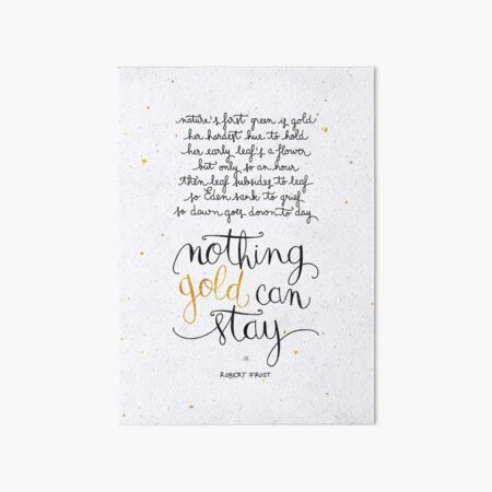 Nothing gold can stay Art Board Print
