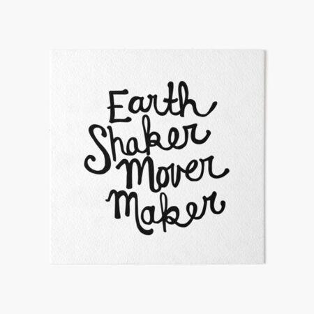 Earth Shaker Mover Maker Art Board Print