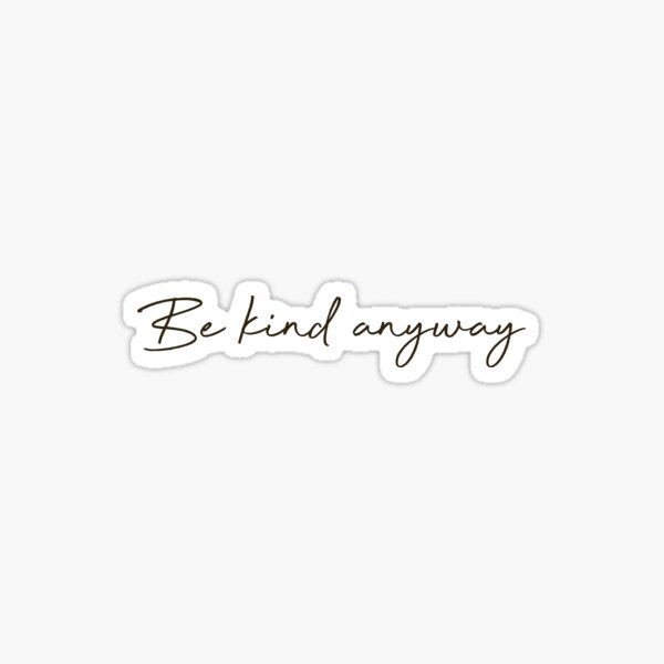 Be Kind Anyway - Cursive Quote Sticker