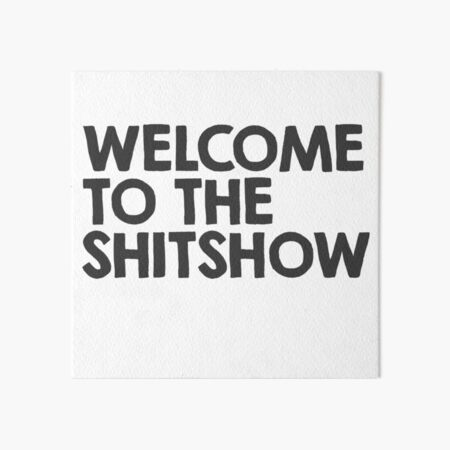 Welcome to the shitshow Art Board Print