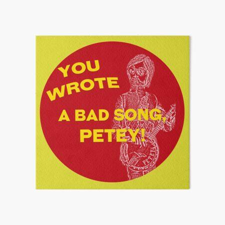 You Wrote a Bad Song Art Board Print
