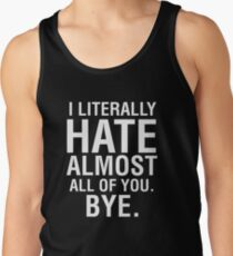 I Literally Hate Almost All Of You Bye Goodbye See Ya Tee Men's Tank Top