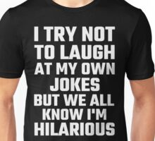 I Try Not To Laugh At My Own Jokes But  I'm Hilarious Unisex T-Shirt