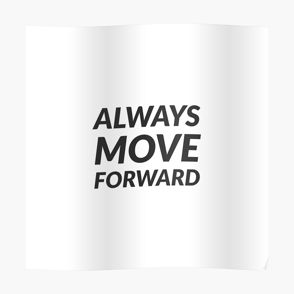 ALWAYS MOVE FORWARD Poster