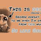 "'Be like George"" (Tan) by Kieran Madden"