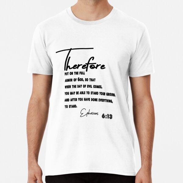Ephesians 6:13 T-Shirt Premium T-Shirt
