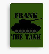FRANK THE TANK -  A Parody Canvas Print
