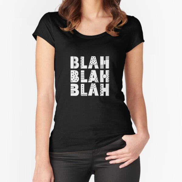 White Blah Blah Blah Fitted Scoop T-Shirt