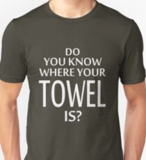 Do You Know Where Your Towel Is ? hitchhikers guide  T-Shirt