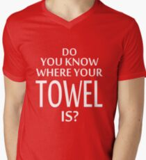 Do You Know Where Your Towel Is ? hitchhikers guide  Mens V-Neck T-Shirt
