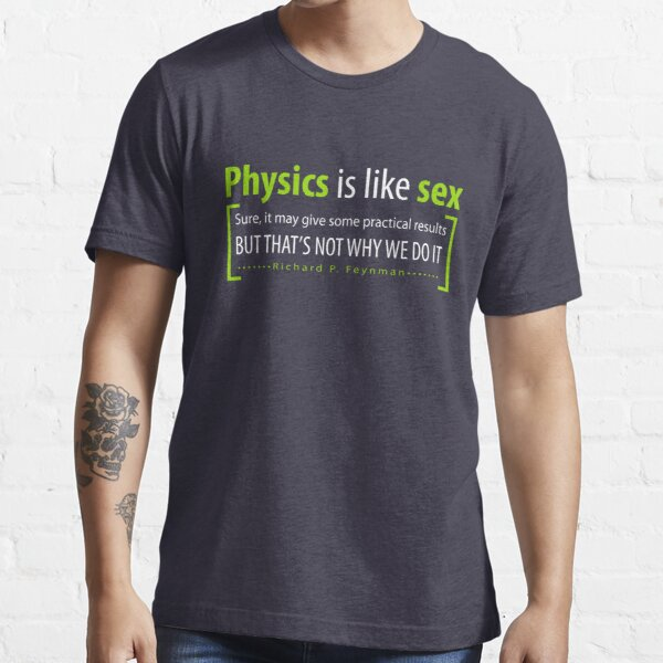 Physics is like sex Essential T-Shirt