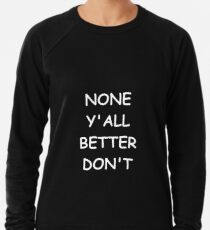Sudadera ligera Funny Saying None Y'all Better Don't Humorous