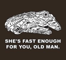 She's fast enough for you, old man.