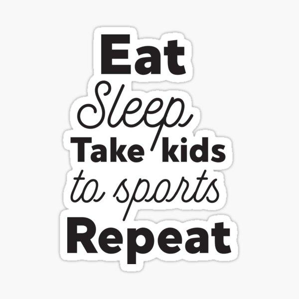 Eat Sleep Take Kids To Sports Repeat Sticker
