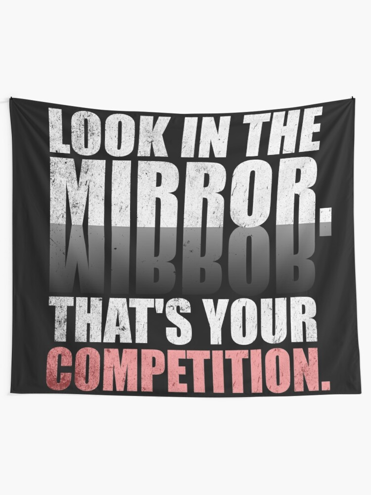 Look in The Mirror. That\'s Your Competition. - Gym Motivational Quotes |  Wall Tapestry