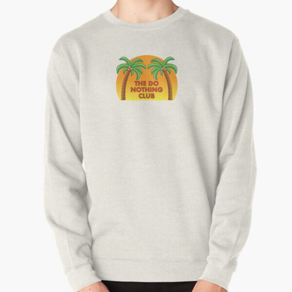 Join the Do Nothing Club... Pullover Sweatshirt