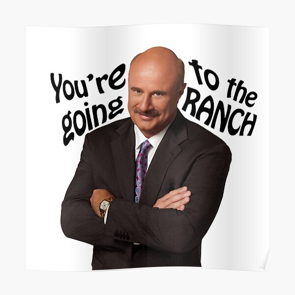 """You're going to the Ranch"" Dr Phil  Poster"