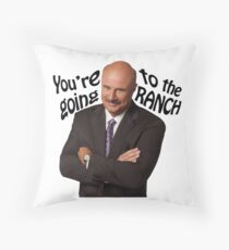 """""""You're going to the Ranch"""" Dr Phil  Throw Pillow"""