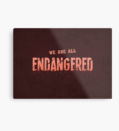 We Are All Endangered Metal Print