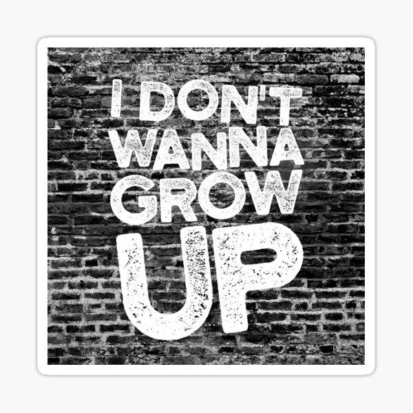 I Dont Wanna Grow Up Sticker
