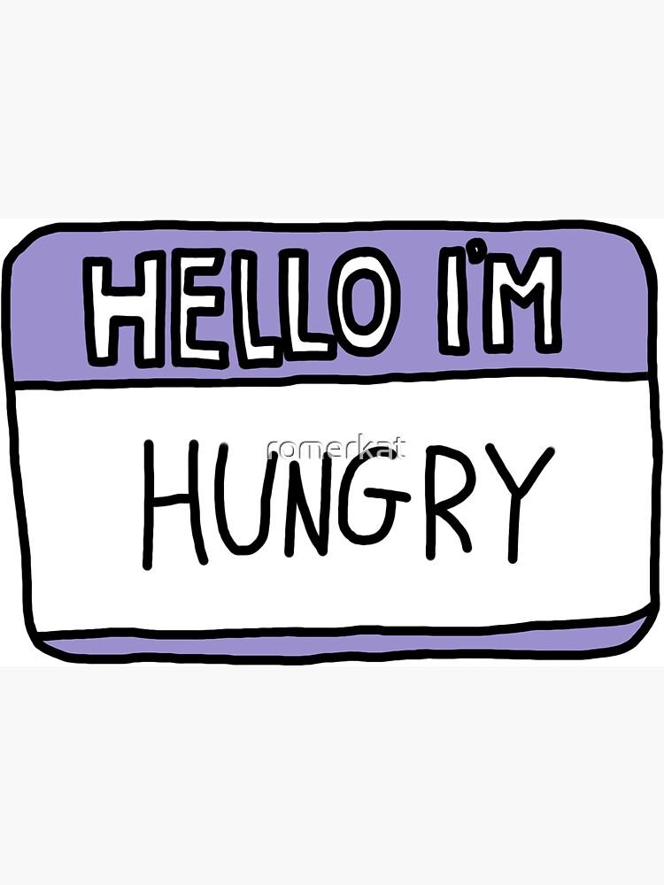 Hello I'm Hungry by romerkat