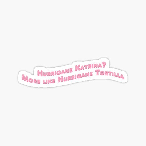 Hurricane Katrina More like Hurricane Tortilla - RIP Vine Sticker