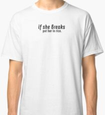if she breaks, put her in rice T-shirt Classic T-Shirt
