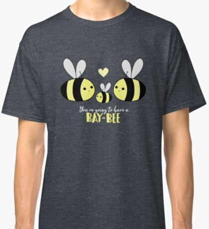 Baby Shower - New Baby - BAY-Bees - You're going to have a baby! Classic T-Shirt