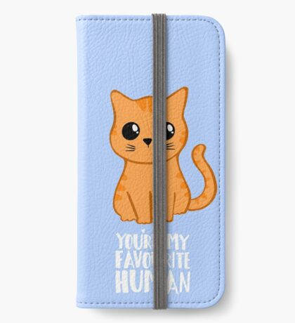 You're my favourite human - Ginger Cat - Gifts from the cat iPhone Wallet