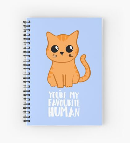 You're my favourite human - Ginger Cat - Gifts from the cat Spiral Notebook