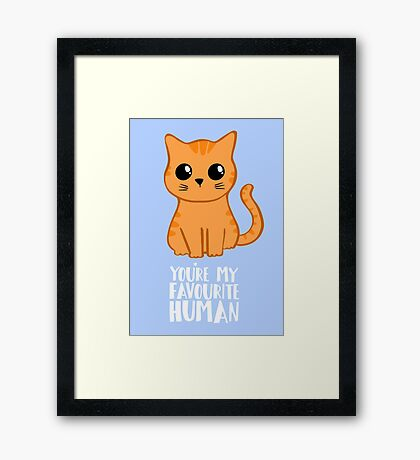 You're my favourite human - Ginger Cat - Gifts from the cat Framed Print