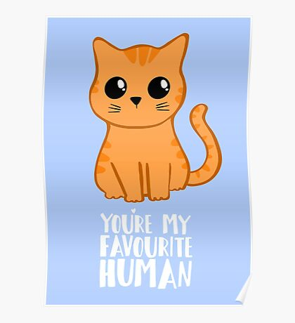 You're my favourite human - Ginger Cat - Gifts from the cat Poster