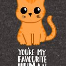 You're my favourite human - Ginger Cat - Shirt from the cat by JustTheBeginning-x (Tori)