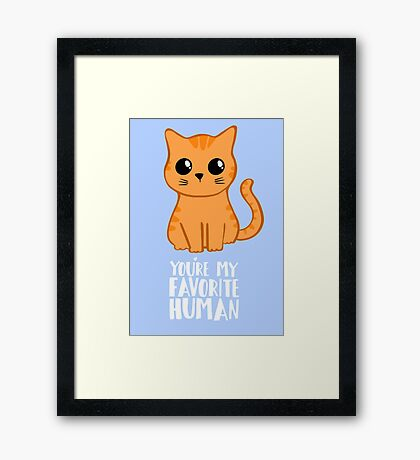 You're my favorite human - Ginger Cat - Gifts from the cat - Cat MOM Framed Print