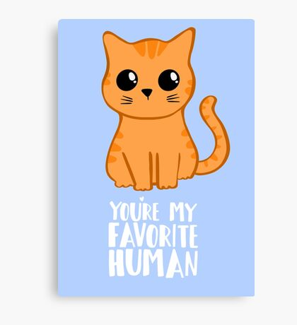 You're my favorite human - Ginger Cat - Gifts from the cat - Cat MOM Canvas Print