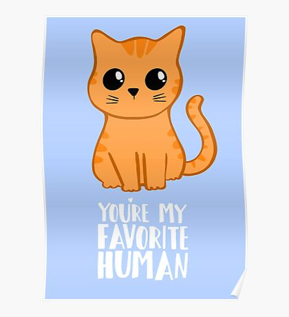 You're my favorite human - Ginger Cat - Gifts from the cat - Cat MOM Poster