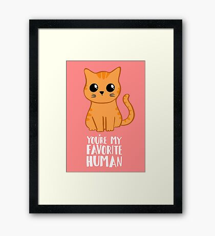 You're my favorite human - Ginger Cat - Shirt from the cat MOM - American Spelling Framed Print