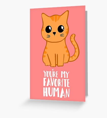 You're my favorite human - Ginger Cat - Shirt from the cat MOM - American Spelling Greeting Card