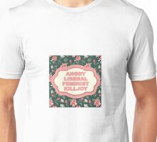 Angry Liberal Feminist Killjoy Unisex T-Shirt