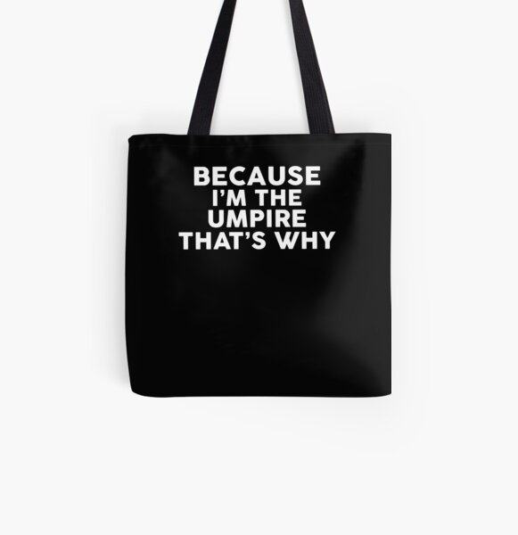 Because I'm The UMPIRE That's Why T-Shirt UMPIRES All Over Print Tote Bag