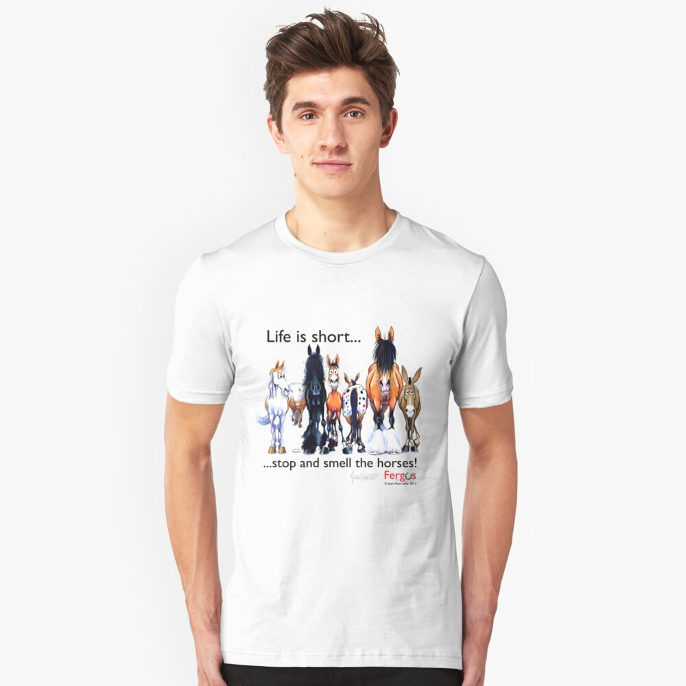 Copy of Fergus the Horse: Life is Short... Stop and Smell the Horses (Black Font) Slim Fit T-Shirt