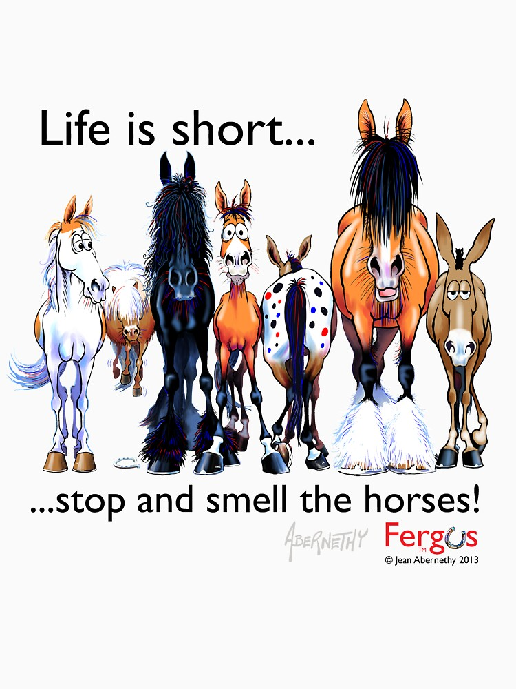 Copy of Fergus the Horse: Life is Short... Stop and Smell the Horses (Black Font) by JeanAbernethy