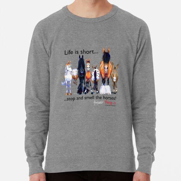 Copy of Fergus the Horse: Life is Short... Stop and Smell the Horses (Black Font) Lightweight Sweatshirt