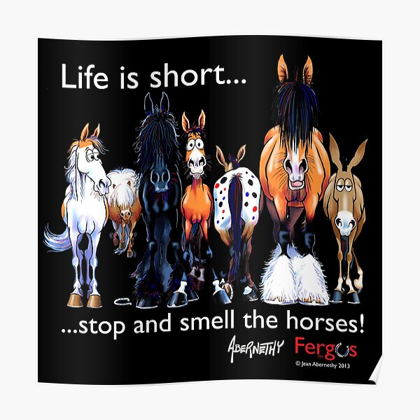Copy of Copy of Fergus the Horse: Life is Short... Stop and Smell the Horses (White Font) Poster