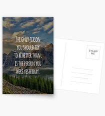 Inspirational Quote - The Only Person You Should Try To Be Better Than, Is The Person You Were Yesterday Postcards