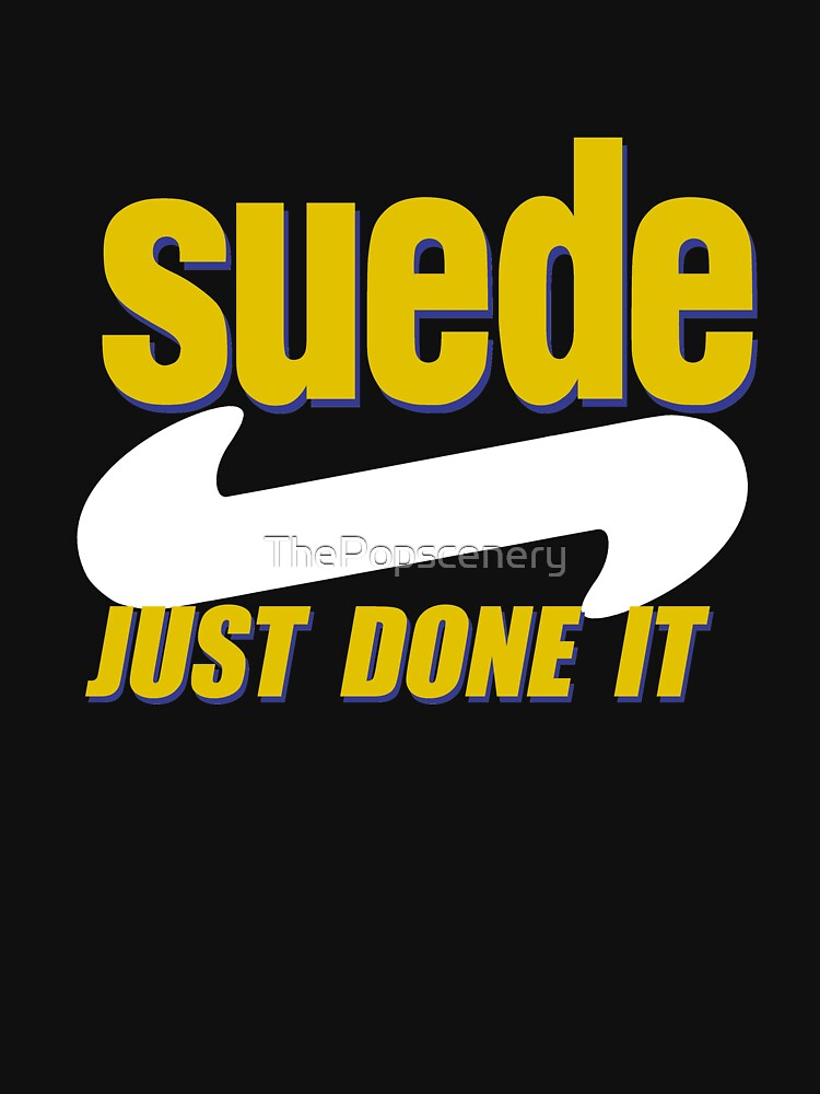 """Suede """"Just Done It"""" by ThePopscenery"""