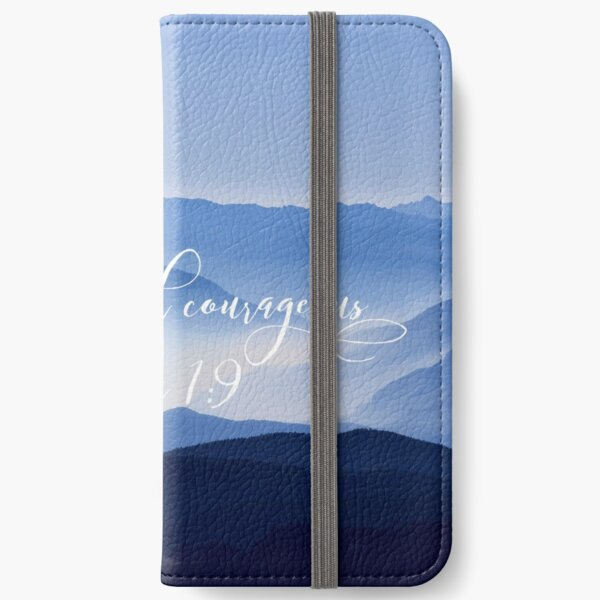 Be strong and courageous. Joshua 1:9 iPhone Wallet