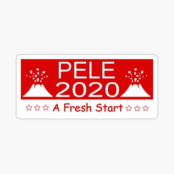 Pele the volcano goddess for prez 2020 Sticker