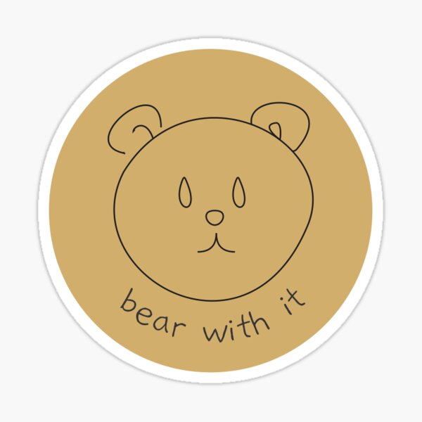 Bear with it Sticker
