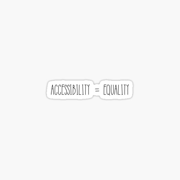 Accessibility = Equality  Sticker